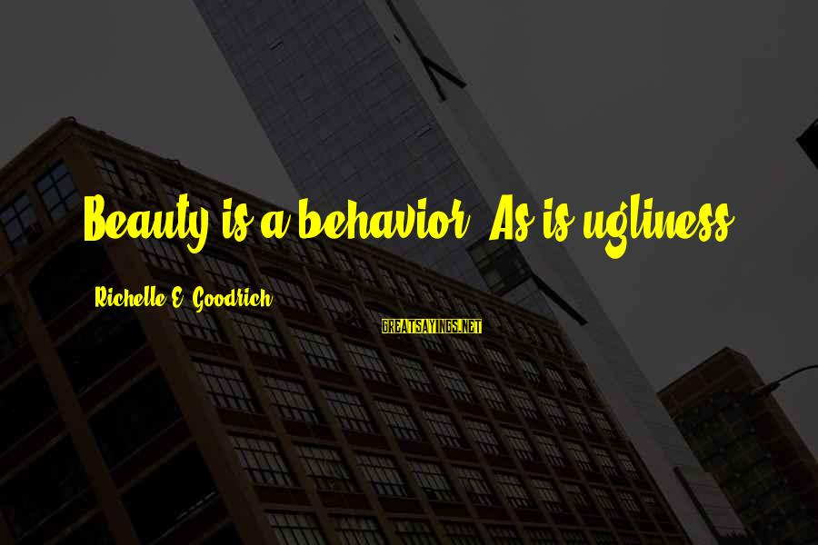 Naughty Bachelorette Party Sayings By Richelle E. Goodrich: Beauty is a behavior. As is ugliness.
