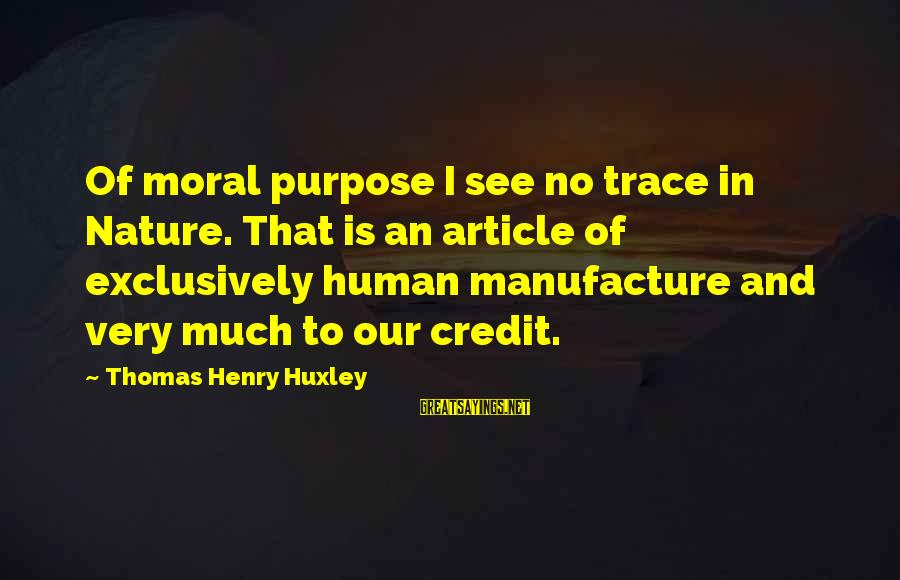 Naughty Bachelorette Party Sayings By Thomas Henry Huxley: Of moral purpose I see no trace in Nature. That is an article of exclusively
