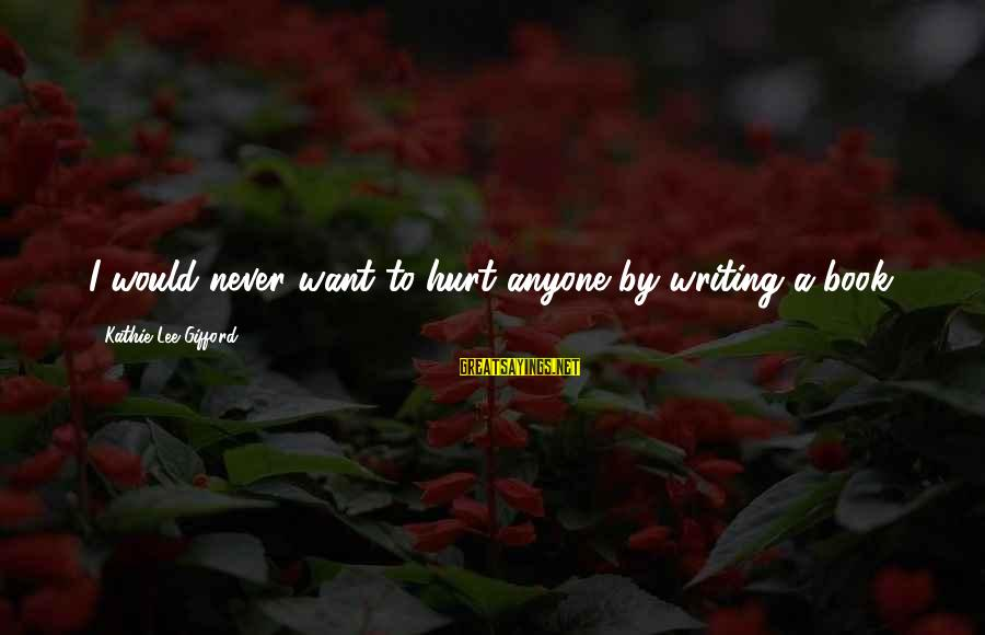Navratri Garba Sayings By Kathie Lee Gifford: I would never want to hurt anyone by writing a book.