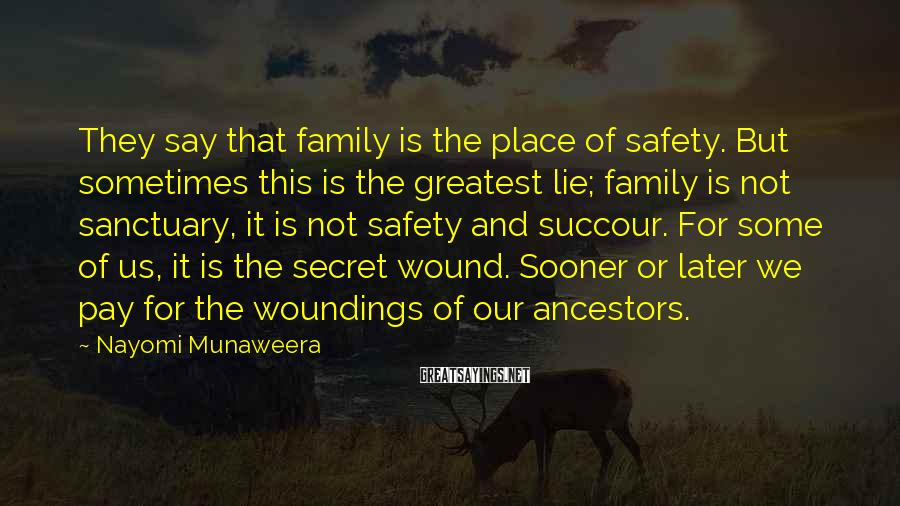 Nayomi Munaweera Sayings: They say that family is the place of safety. But sometimes this is the greatest