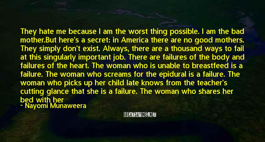 Nayomi Munaweera Sayings: They hate me because I am the worst thing possible. I am the bad mother.But