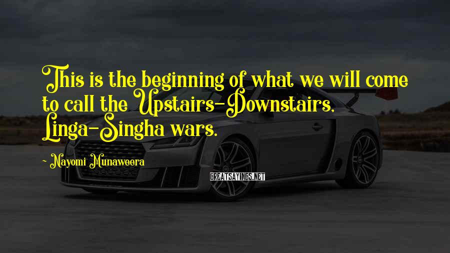 Nayomi Munaweera Sayings: This is the beginning of what we will come to call the Upstairs-Downstairs, Linga-Singha wars.