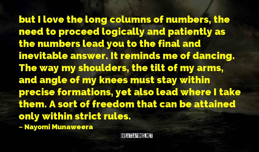 Nayomi Munaweera Sayings: but I love the long columns of numbers, the need to proceed logically and patiently