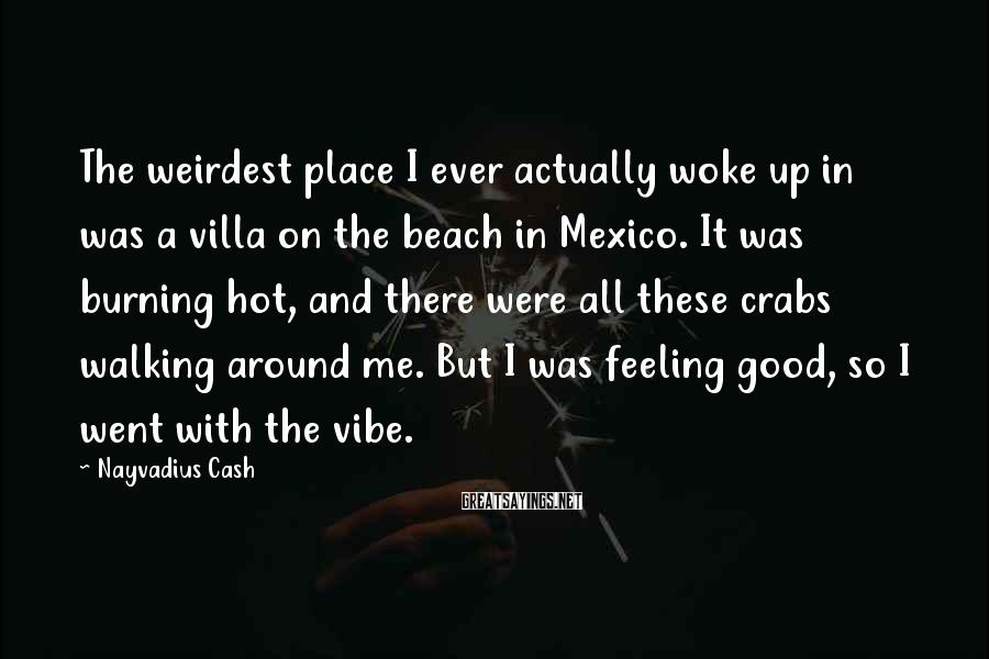 Nayvadius Cash Sayings: The weirdest place I ever actually woke up in was a villa on the beach