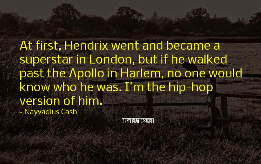Nayvadius Cash Sayings: At first, Hendrix went and became a superstar in London, but if he walked past