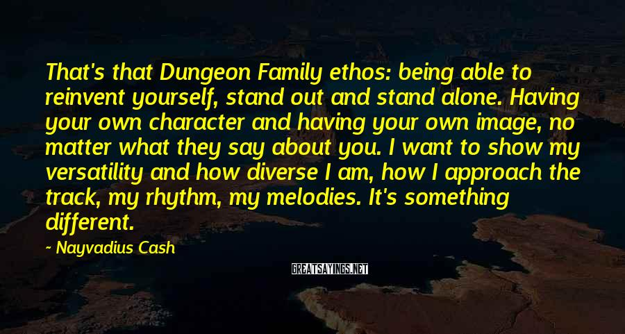 Nayvadius Cash Sayings: That's that Dungeon Family ethos: being able to reinvent yourself, stand out and stand alone.