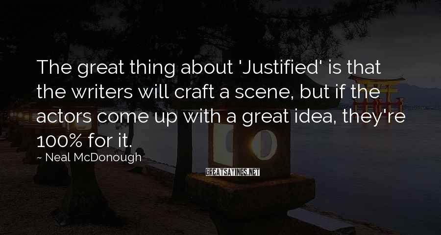 Neal McDonough Sayings: The great thing about 'Justified' is that the writers will craft a scene, but if
