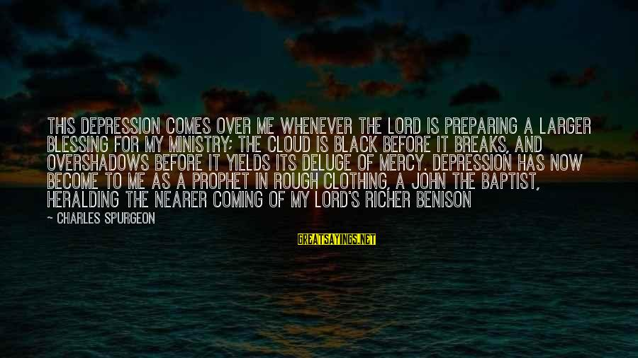 Nearer Sayings By Charles Spurgeon: This depression comes over me whenever the Lord is preparing a larger blessing for my
