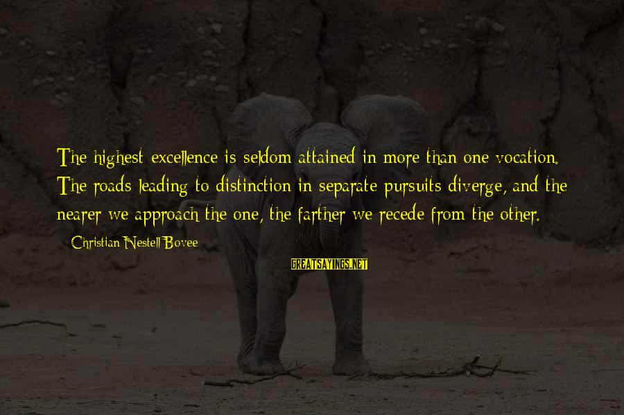 Nearer Sayings By Christian Nestell Bovee: The highest excellence is seldom attained in more than one vocation. The roads leading to