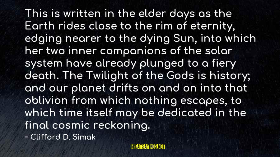 Nearer Sayings By Clifford D. Simak: This is written in the elder days as the Earth rides close to the rim