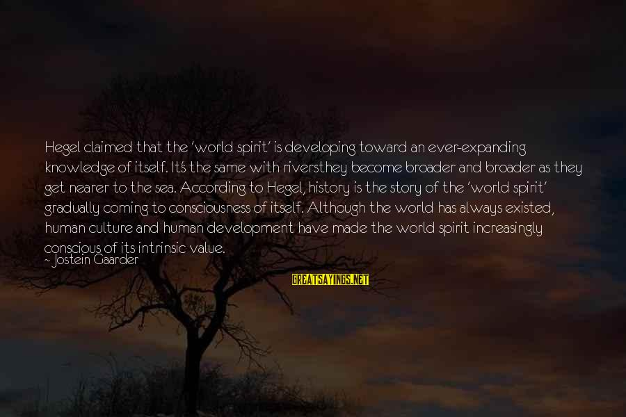 Nearer Sayings By Jostein Gaarder: Hegel claimed that the 'world spirit' is developing toward an ever-expanding knowledge of itself. It's
