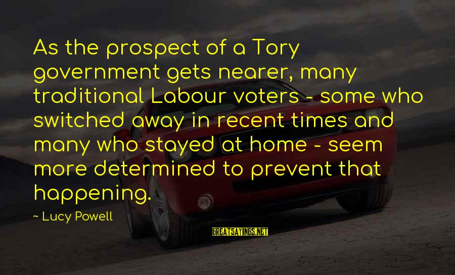 Nearer Sayings By Lucy Powell: As the prospect of a Tory government gets nearer, many traditional Labour voters - some