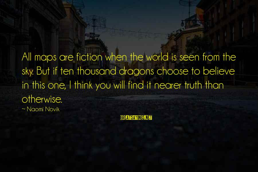 Nearer Sayings By Naomi Novik: All maps are fiction when the world is seen from the sky. But if ten