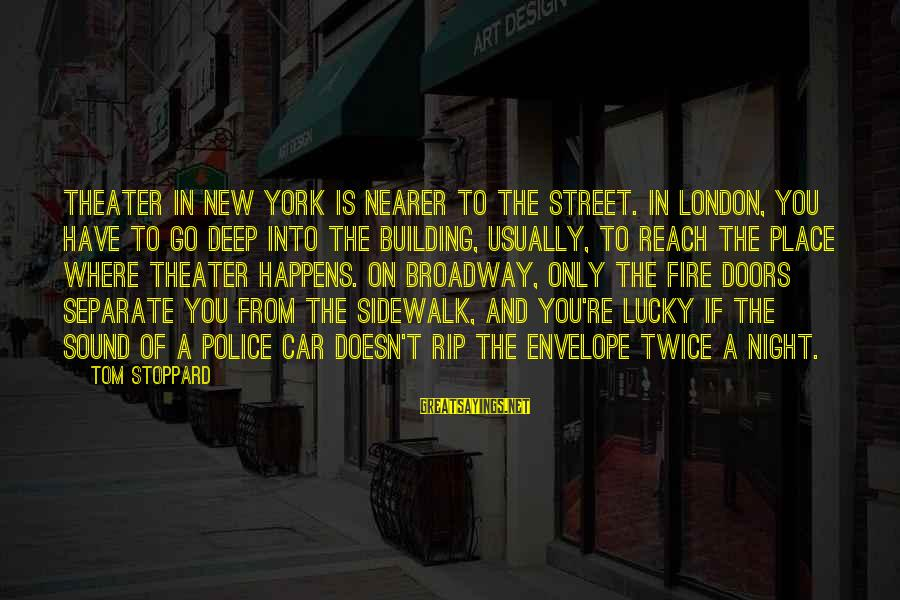 Nearer Sayings By Tom Stoppard: Theater in New York is nearer to the street. In London, you have to go