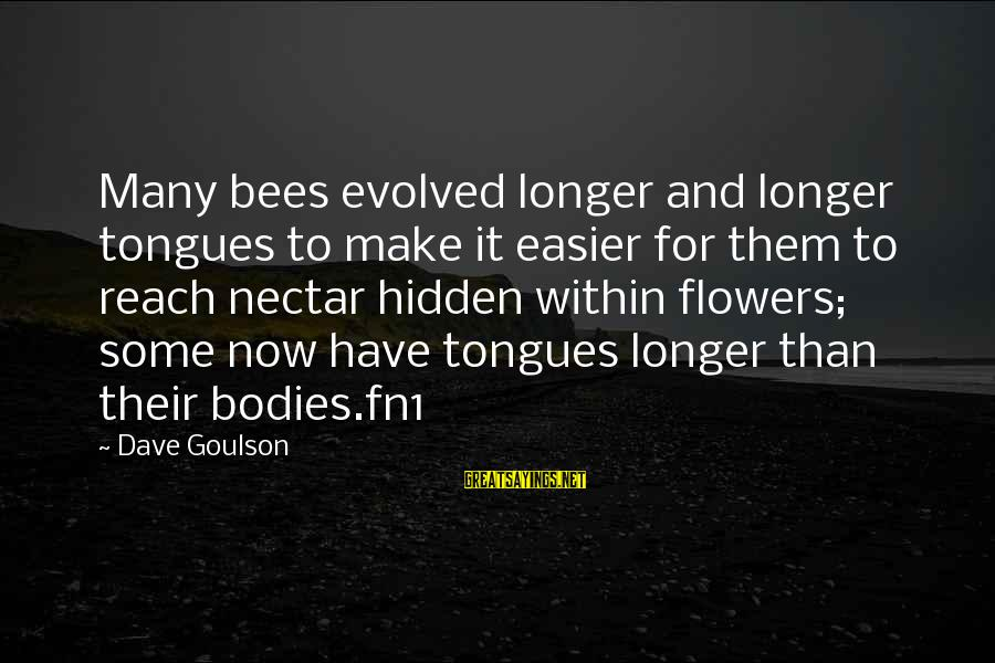 Nectar'd Sayings By Dave Goulson: Many bees evolved longer and longer tongues to make it easier for them to reach