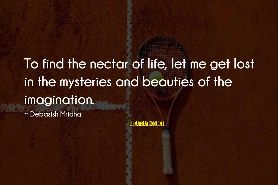 Nectar'd Sayings By Debasish Mridha: To find the nectar of life, let me get lost in the mysteries and beauties
