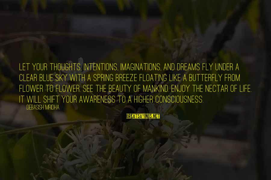 Nectar'd Sayings By Debasish Mridha: Let your thoughts, intentions, imaginations, and dreams fly under a clear blue sky with a