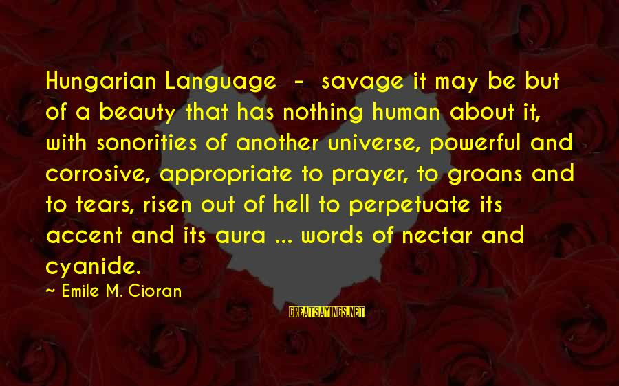 Nectar'd Sayings By Emile M. Cioran: Hungarian Language - savage it may be but of a beauty that has nothing human