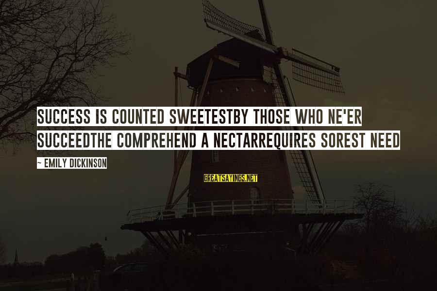 Nectar'd Sayings By Emily Dickinson: Success is counted sweetestby those who ne'er succeedThe comprehend a nectarrequires sorest need
