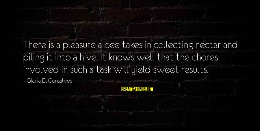 Nectar'd Sayings By Gloria D. Gonsalves: There is a pleasure a bee takes in collecting nectar and piling it into a