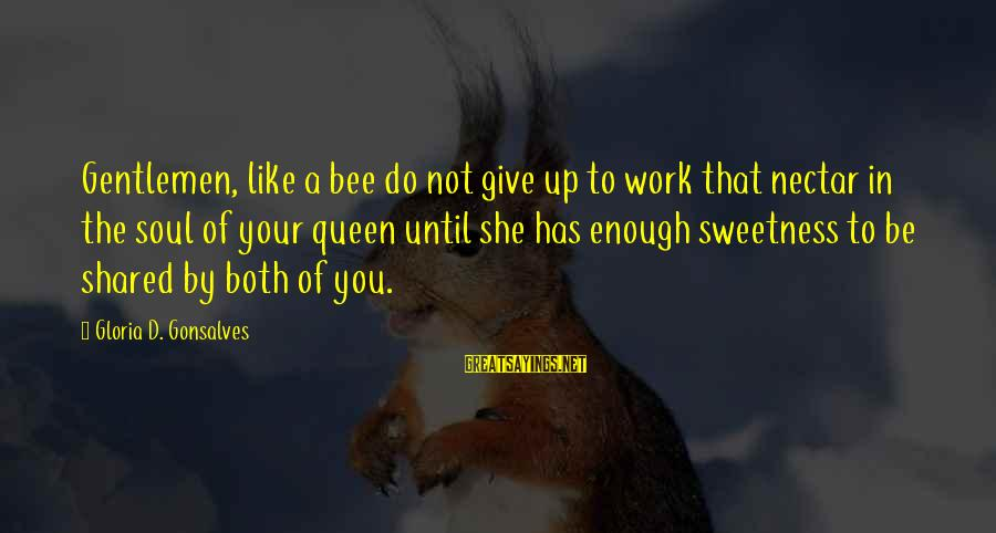 Nectar'd Sayings By Gloria D. Gonsalves: Gentlemen, like a bee do not give up to work that nectar in the soul