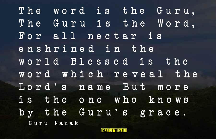 Nectar'd Sayings By Guru Nanak: The word is the Guru, The Guru is the Word, For all nectar is enshrined