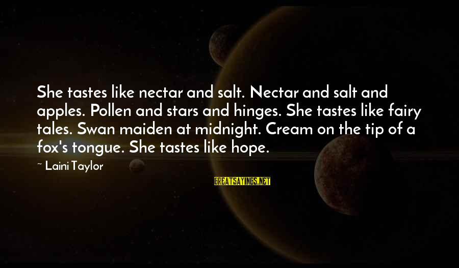 Nectar'd Sayings By Laini Taylor: She tastes like nectar and salt. Nectar and salt and apples. Pollen and stars and