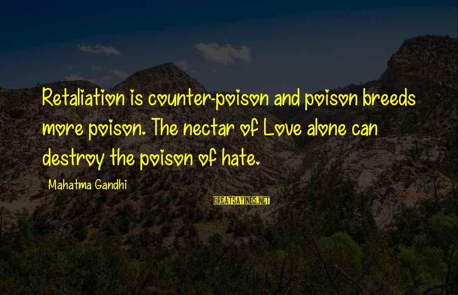 Nectar'd Sayings By Mahatma Gandhi: Retaliation is counter-poison and poison breeds more poison. The nectar of Love alone can destroy