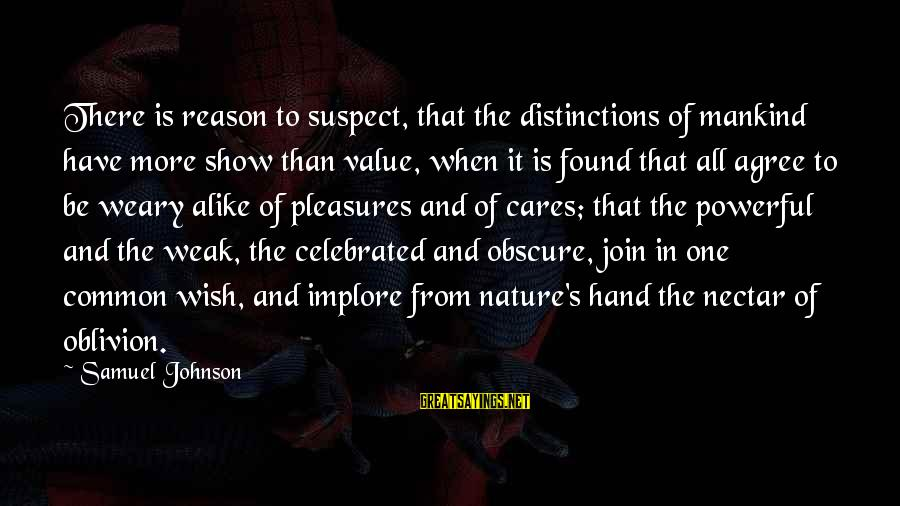 Nectar'd Sayings By Samuel Johnson: There is reason to suspect, that the distinctions of mankind have more show than value,