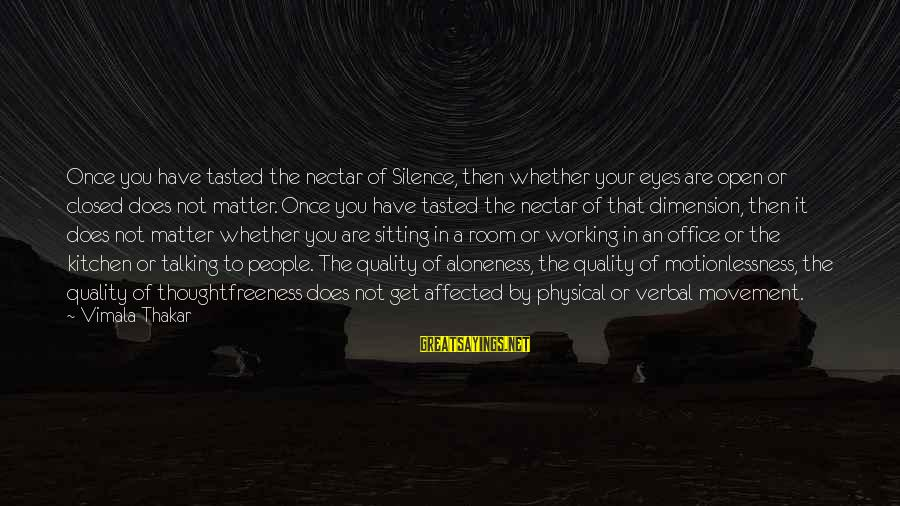 Nectar'd Sayings By Vimala Thakar: Once you have tasted the nectar of Silence, then whether your eyes are open or