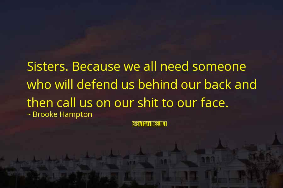 Need Someone Quotes Sayings By Brooke Hampton: Sisters. Because we all need someone who will defend us behind our back and then
