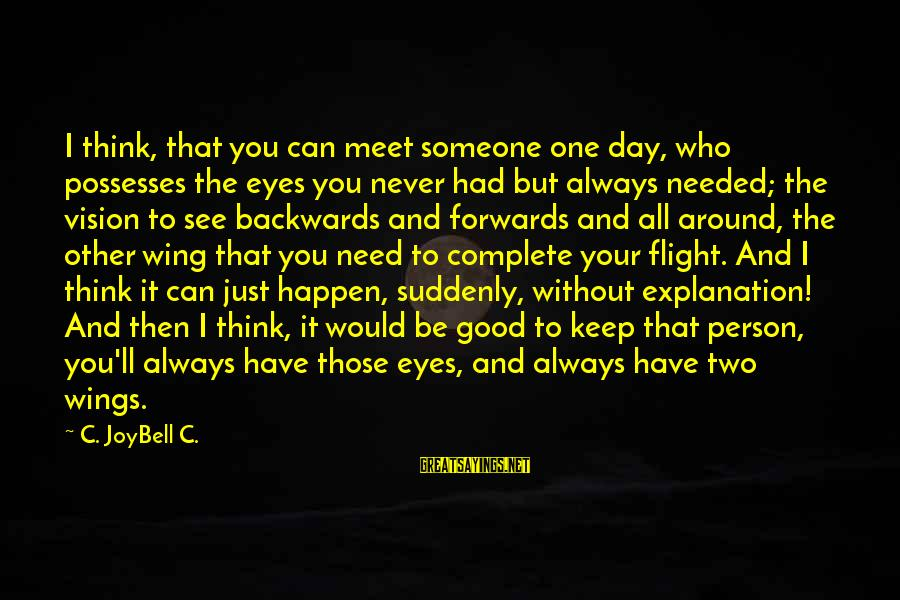 Need Someone Quotes Sayings By C. JoyBell C.: I think, that you can meet someone one day, who possesses the eyes you never