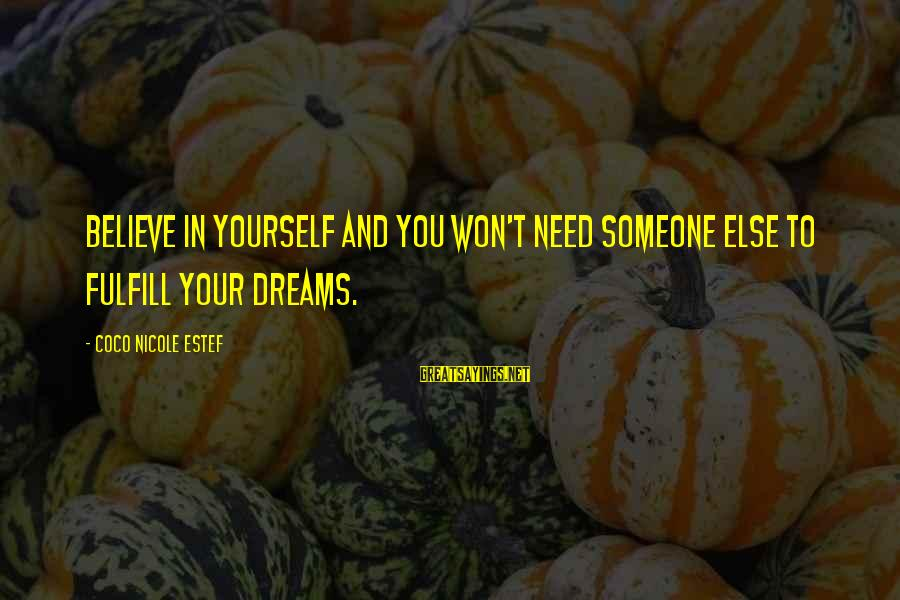 Need Someone Quotes Sayings By Coco Nicole Estef: Believe in yourself and you won't need someone else to fulfill your dreams.