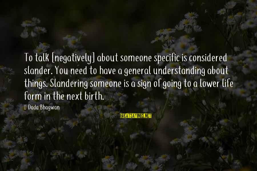Need Someone Quotes Sayings By Dada Bhagwan: To talk [negatively] about someone specific is considered slander. You need to have a general