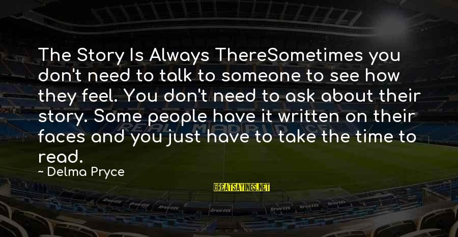 Need Someone Quotes Sayings By Delma Pryce: The Story Is Always ThereSometimes you don't need to talk to someone to see how