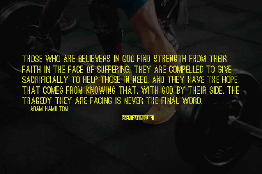 Need To Find Strength Sayings By Adam Hamilton: Those who are believers in God find strength from their faith in the face of