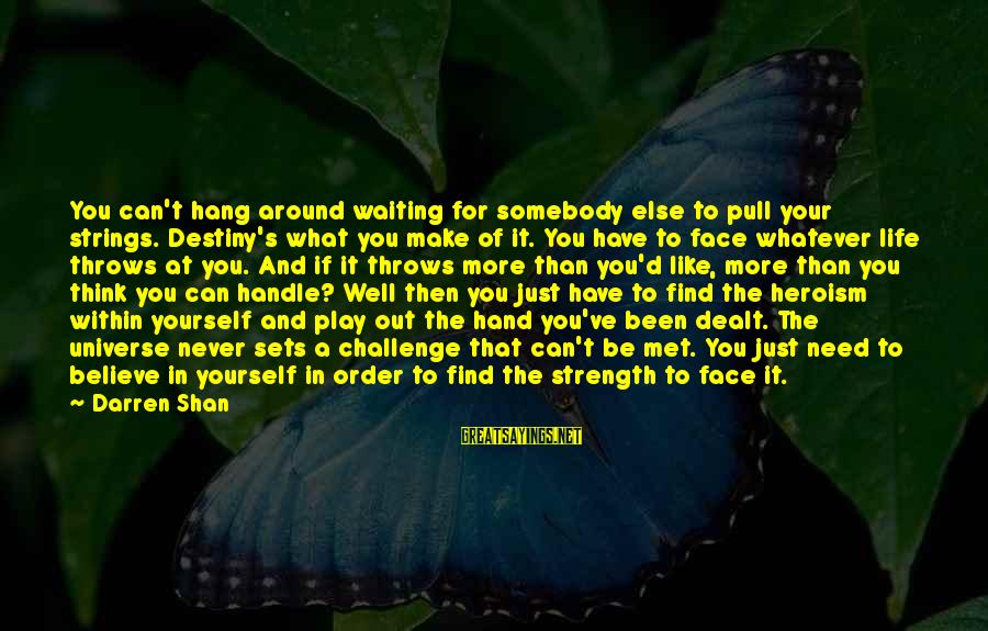 Need To Find Strength Sayings By Darren Shan: You can't hang around waiting for somebody else to pull your strings. Destiny's what you