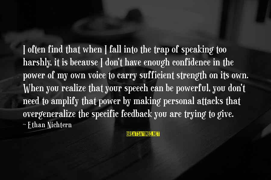 Need To Find Strength Sayings By Ethan Nichtern: I often find that when I fall into the trap of speaking too harshly, it