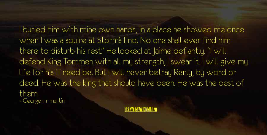 Need To Find Strength Sayings By George R R Martin: I buried him with mine own hands, in a place he showed me once when