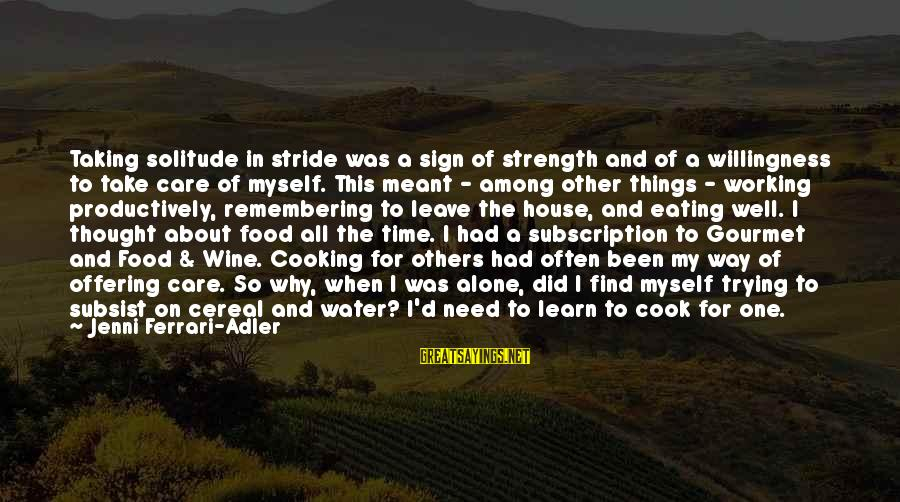 Need To Find Strength Sayings By Jenni Ferrari-Adler: Taking solitude in stride was a sign of strength and of a willingness to take