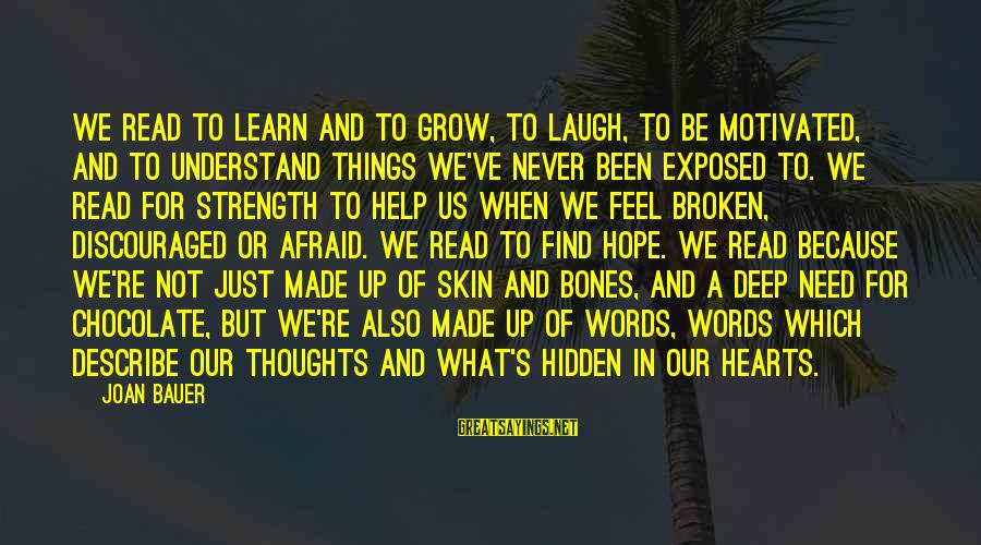 Need To Find Strength Sayings By Joan Bauer: We read to learn and to grow, to laugh, to be motivated, and to understand