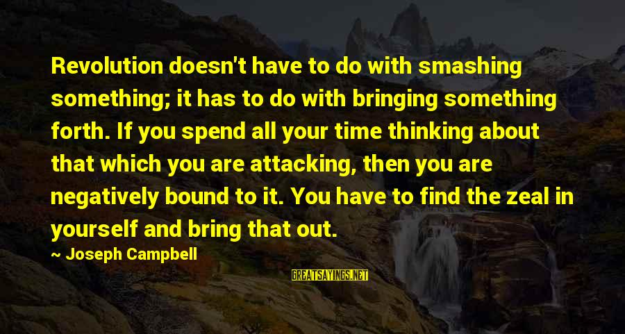 Need To Find Strength Sayings By Joseph Campbell: Revolution doesn't have to do with smashing something; it has to do with bringing something