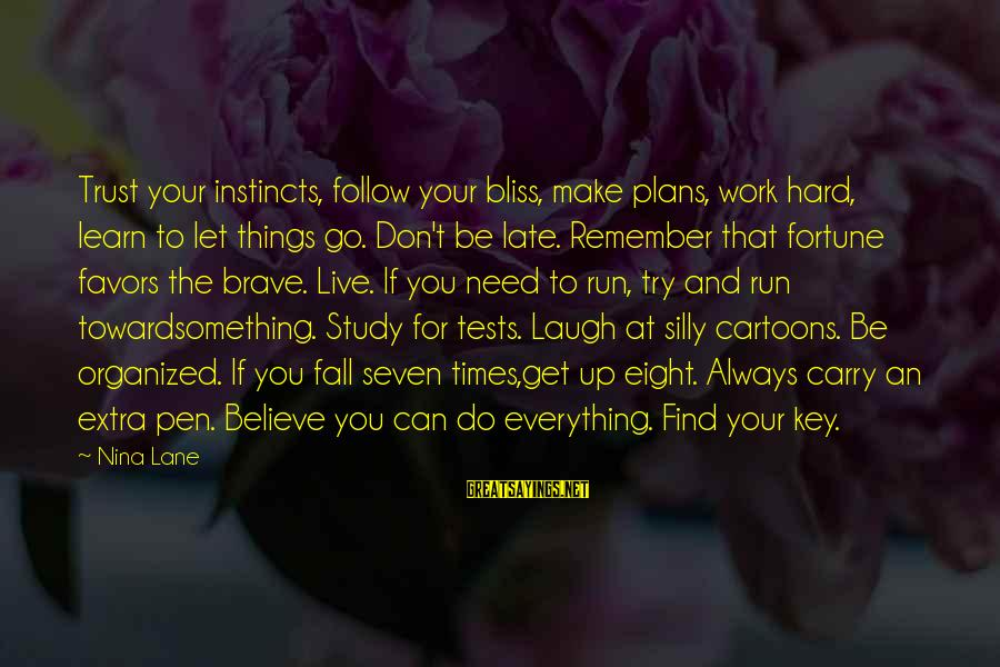 Need To Find Strength Sayings By Nina Lane: Trust your instincts, follow your bliss, make plans, work hard, learn to let things go.