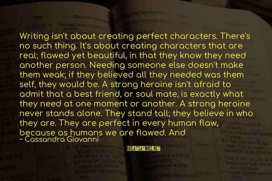 Needing No One Sayings By Cassandra Giovanni: Writing isn't about creating perfect characters. There's no such thing. It's about creating characters that