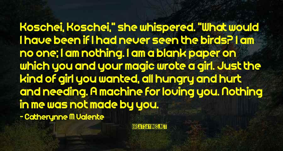 "Needing No One Sayings By Catherynne M Valente: Koschei, Koschei,"" she whispered. ""What would I have been if I had never seen the"