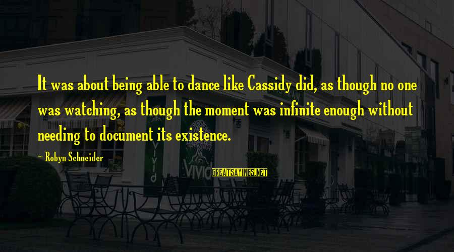 Needing No One Sayings By Robyn Schneider: It was about being able to dance like Cassidy did, as though no one was