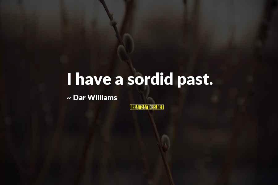 Needle Exchange Programs Sayings By Dar Williams: I have a sordid past.
