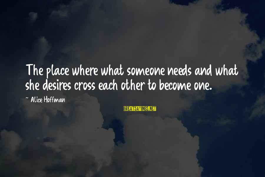 Needs And Desires Sayings By Alice Hoffman: The place where what someone needs and what she desires cross each other to become