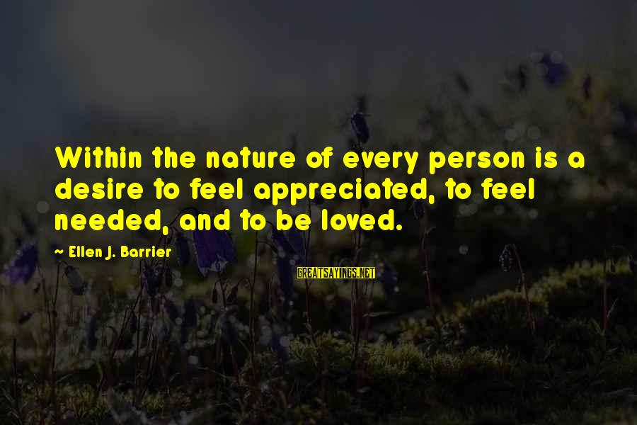 Needs And Desires Sayings By Ellen J. Barrier: Within the nature of every person is a desire to feel appreciated, to feel needed,