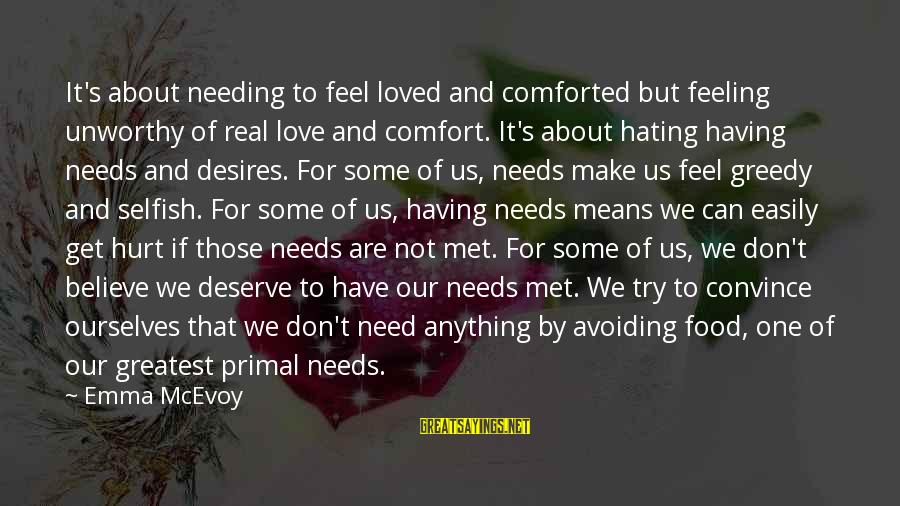 Needs And Desires Sayings By Emma McEvoy: It's about needing to feel loved and comforted but feeling unworthy of real love and